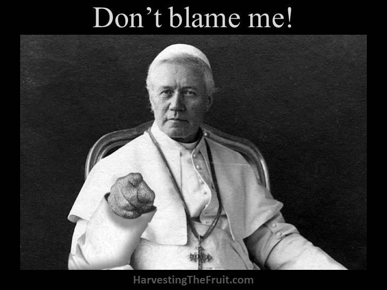 Pius X - Don't blame me